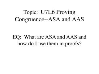 Topic:   U7L6 Proving Congruence--ASA  and AAS
