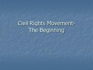 Civil Rights Movement-      The Beginning