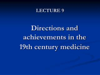 LECTURE 9 Directions and achievements in the 19th century medicine