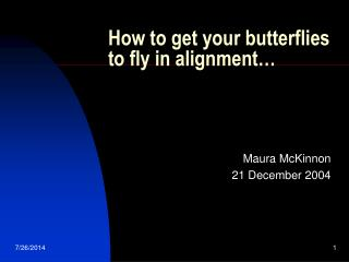How to get your butterflies to fly in alignment…