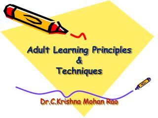 Adult Learning Principles & Techniques Dr.C.Krishna Mohan  Rao