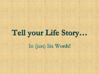 Tell your Life Story…