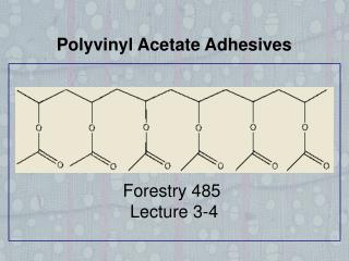 Polyvinyl Acetate Adhesives Forestry 485  Lecture 3-4