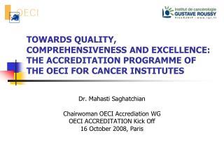 Dr. Mahasti Saghatchian Chairwoman OECI Accrediation WG OECI ACCREDITATION Kick Off