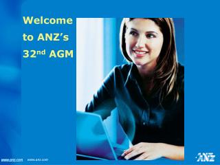 Welcome to ANZ's 32 nd  AGM
