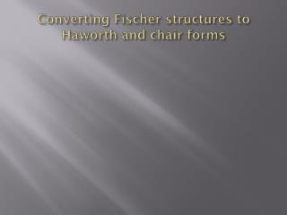 Converting Fischer structures to Haworth and chair forms