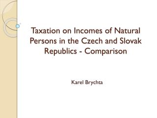Taxation on Incomes of Natural Persons in the Czech and Slovak Republic s  - Comparison