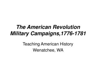The American Revolution Military Campaigns,1776-1781