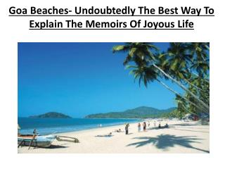 Goa beaches- undoubtedly the best way to explain the memoirs