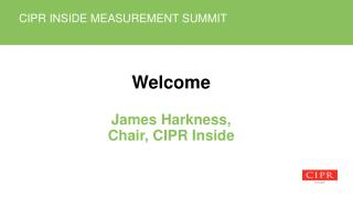 Welcome James Harkness, Chair, CIPR Inside