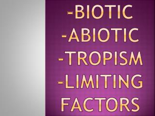 -Biotic - Abiotic -Tropism -Limiting Factors