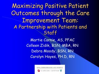 Maximizing Positive Patient Outcomes through the Care Improvement Team:  A Partnership with Patients and Staff