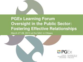 PGEx  Learning Forum Oversight in the Public Sector: Fostering Effective Relationships