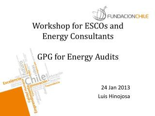 Workshop for ESCOs and Energy Consultants GPG for Energy Audits