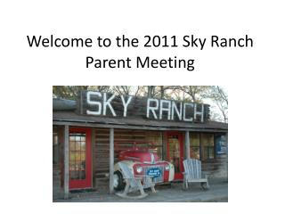 Welcome to the 2011 Sky Ranch Parent Meeting