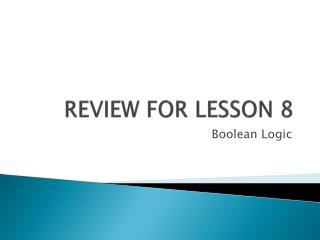 REVIEW FOR LESSON  8