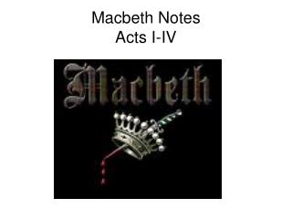 Macbeth Notes  Acts I-IV