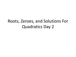 Roots, Zeroes, and Solutions For Quadratics Day 2