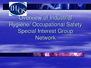 Overview of Industrial Hygiene/ Occupational Safety Special Interest Group Network
