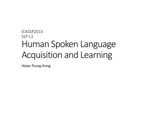 ICASSP2013 SLP-L1  Human  Spoken Language Acquisition and Learning