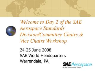 Welcome to Day 2 of the SAE Aerospace Standards Division/Committee Chairs & Vice Chairs Workshop
