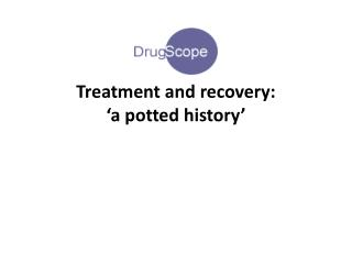 Treatment and recovery:  'a potted history'