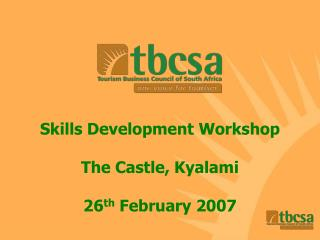 Skills Development Workshop The Castle, Kyalami 26 th  February 2007