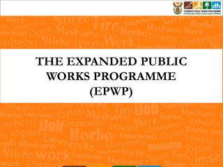 THE EXPANDED PUBLIC WORKS PROGRAMME (EPWP)