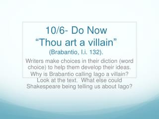 "10/6- Do Now  ""Thou art a villain""  ( Brabantio ,  I.i . 132)."