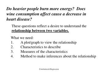 Do heavier people burn more energy?  Does wine consumption affect cause a decrease in heart disease?
