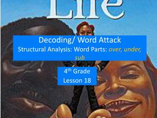 Decoding/ Word Attack  Structural Analysis: Word Parts:  over, under, sub