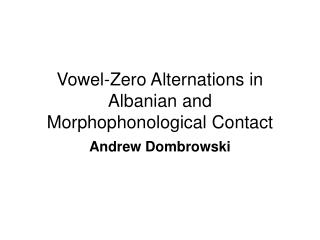 Vowel-Zero Alternations in Albanian and Morphophonological Contact