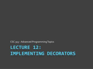 Lecture 12: Implementing Decorators