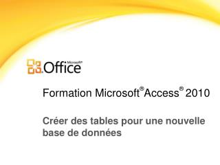 Formation Microsoft ® Access ® 2010