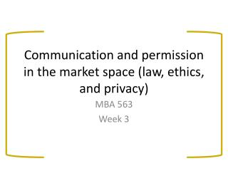 Communication and permission in the market space (law, ethics, and privacy)