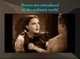 Heroes are introduced in the ordinary world