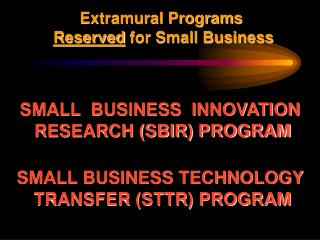 Extramural Programs Reserved  for Small Business