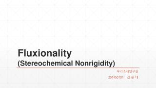 Fluxionality ( Stereochemical Nonrigidity )