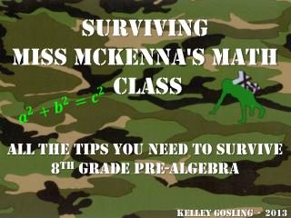Surviving  Miss McKenna's math  class All the tips you need to survive 8 th  grade pre-algebra