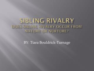 Sibling Rivalry does sibling rivalry occur from nature or nurture?