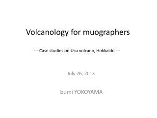 Volcanology  for  muographers --- Case studies on  Usu  volcano, Hokkaido ---