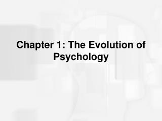 Chapter 1: The Evolution of Psychology