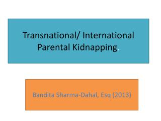 Transnational/ International  Parental Kidnapping .