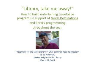 """Library, take me away!"""