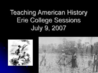 Teaching American History Erie College Sessions July 9, 2007
