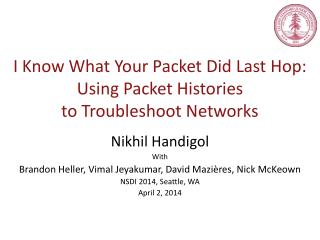 I Know  W hat  Y our Packet Did Last Hop: Using Packet Histories  to Troubleshoot Networks