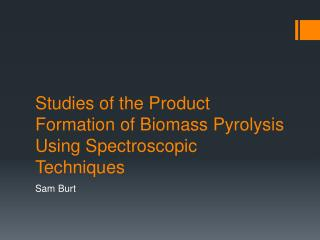 Studies of the Product Formation of Biomass Pyrolysis Using Spectroscopic Techniques