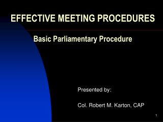 EFFECTIVE MEETING PROCEDURES Basic Parliamentary Procedure