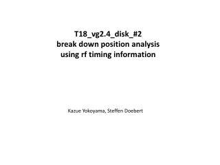 T18_vg2.4_disk_#2  break down position analysis using  rf  timing information
