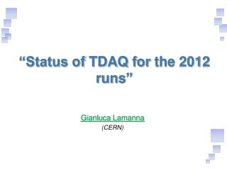 """Status  of  TDAQ  for  the 2012  runs """